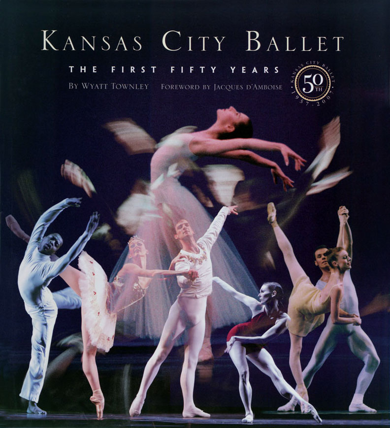 Kansas City Ballet: The First Fifty Years Wyatt Townley